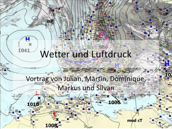 Wetter und Luftdruck<br />Vortrag von Julian, Martin, Dominique, Markus und Silvan<br />