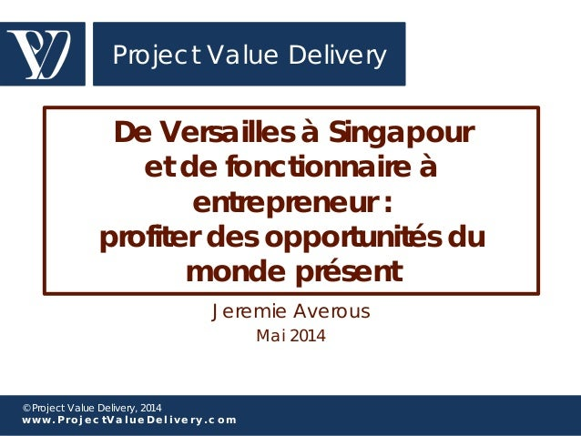© Project Value Delivery, 2014 w w w . P r o j e c t V a l u e D e l i v e r y . c o m Project Value Delivery De Versaille...