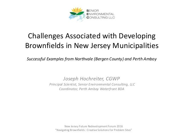 Challenges Associated with Developing Brownfields in New Jersey Municipalities Joseph Hochreiter, CGWP Principal Scientist...