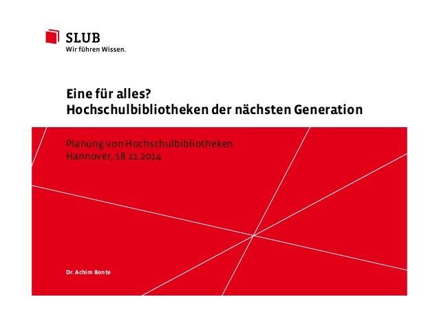 Eine für alles?  Hochschulbibliotheken der nächsten Generation  Planung von Hochschulbibliotheken  Hannover, 18.11.2014  S...