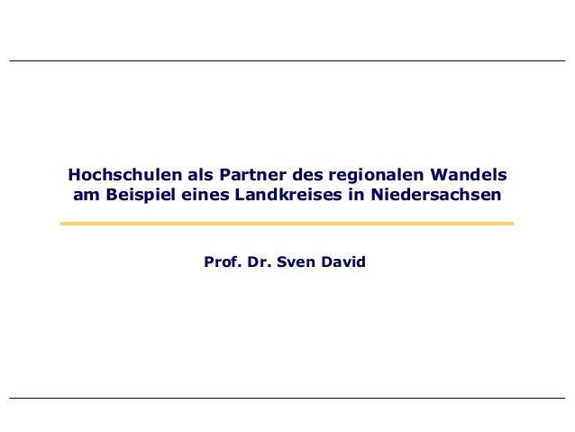 Hochschulen als Partner des regionalen Wandelsam Beispiel eines Landkreises in Niedersachsen              Prof. Dr. Sven D...