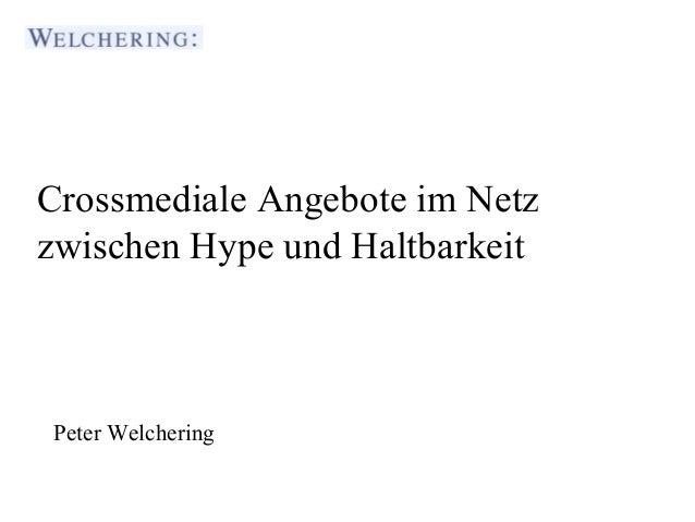 Crossmediale Angebote im Netz  zwischen Hype und Haltbarkeit  Journalistenakademie Stuttgart  Peter Welchering  Vortragend...