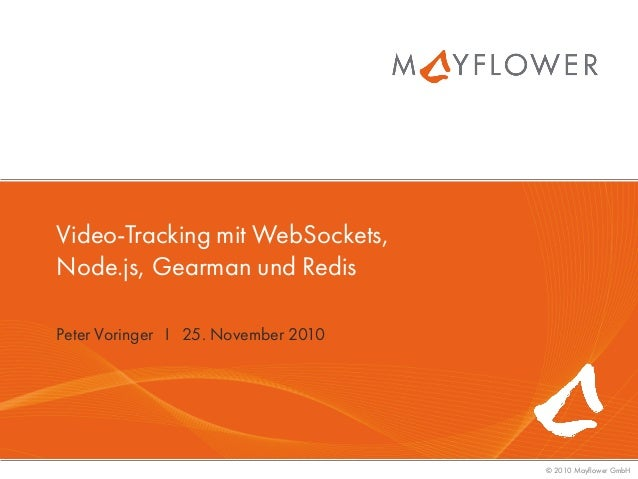 © 2010 Mayflower GmbH Video-Tracking mit WebSockets, Node.js, Gearman und Redis Peter Voringer I 25. November 2010