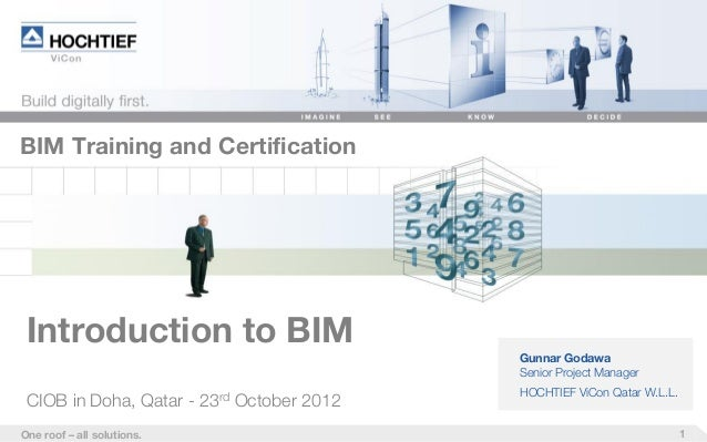 1One roof – all solutions. BIM Training and Certification Introduction to BIM Gunnar Godawa Senior Project Manager HOCHTIE...