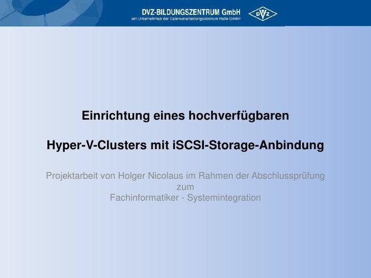 Einrichtung eines hochverfügbarenHyper-V-Clusters mit iSCSI-Storage-Anbindung <br />Projektarbeit von Holger Nicolaus im R...