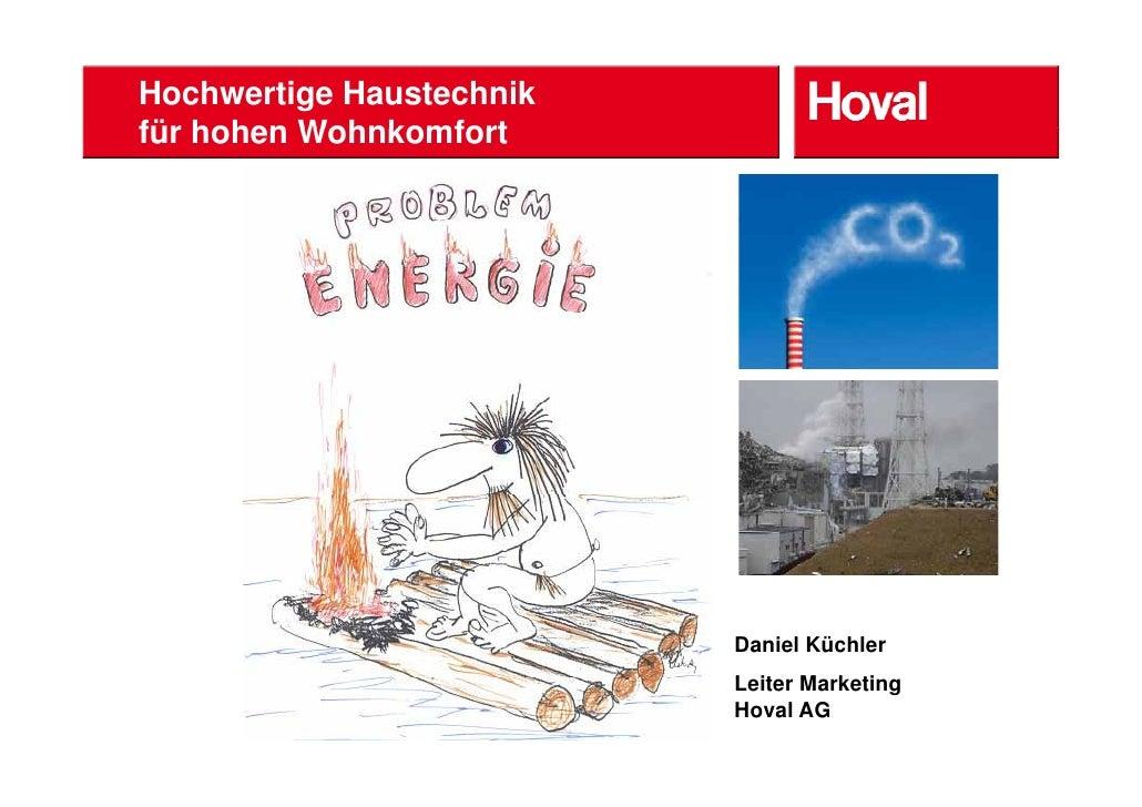 Hochwertige Haustechnikfür hohen Wohnkomfort        der Heizungsanlage                             Daniel Küchler         ...