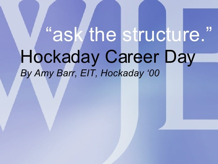 """"""" ask the structure."""" Hockaday Career Day By Amy Barr, EIT, Hockaday '00"""