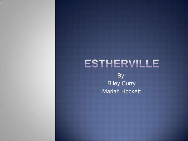 Estherville<br />By: <br />Riley Curry <br />Mariah Hockett<br />