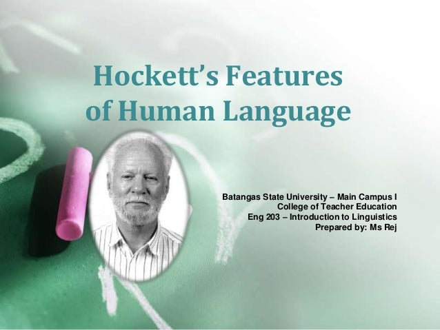 Hockett's Features of Human Language Batangas State University – Main Campus I College of Teacher Education Eng 203 – Intr...