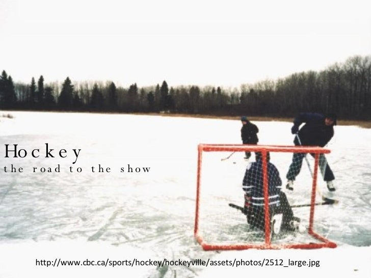 Hockey the road to the show http://www.cbc.ca/sports/hockey/hockeyville/assets/photos/2512_large.jpg