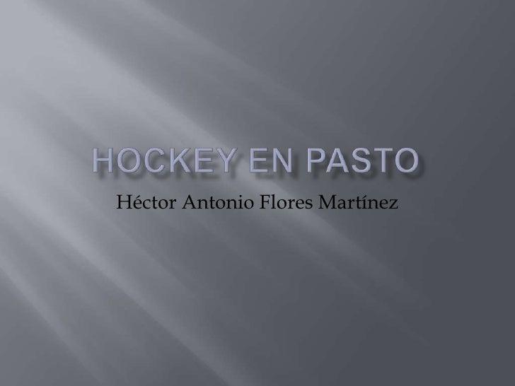 Hockey en pasto<br />Héctor Antonio Flores Martínez<br />