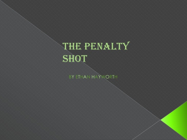 The penalty shot  BY ETHAN HAYWORTH