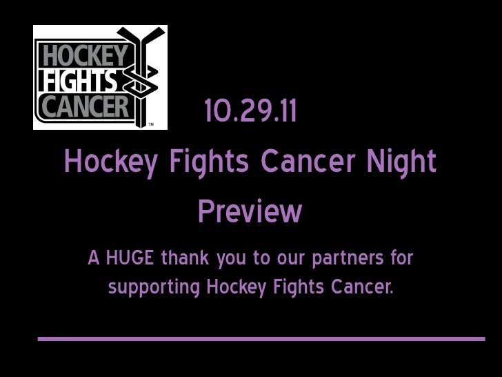 10.29.11Hockey Fights Cancer Night         Preview A HUGE thank you to our partners for   supporting Hockey Fights Cancer.