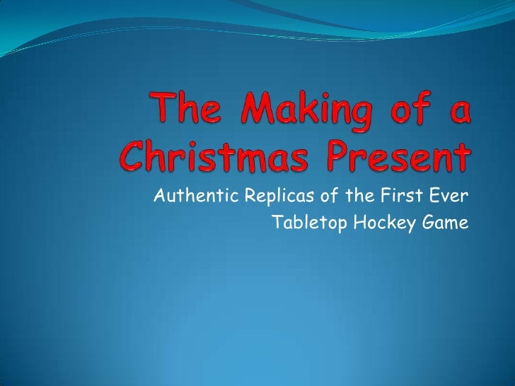 The Making of a Christmas Present<br />Authentic Replicas of the First Ever<br />Tabletop Hockey Game<br />