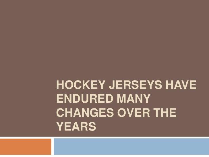 HOCKEY JERSEYS HAVEENDURED MANYCHANGES OVER THEYEARS