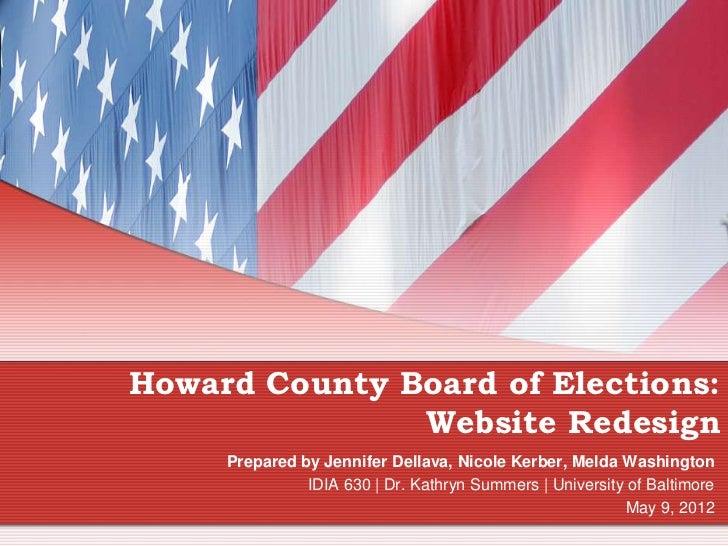Howard County Board of Elections:               Website Redesign     Prepared by Jennifer Dellava, Nicole Kerber, Melda Wa...