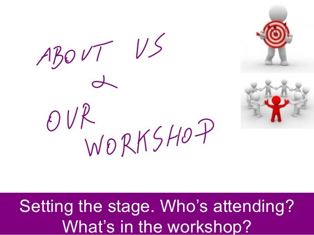 Setting the stage. Who's attending? What's in the workshop?