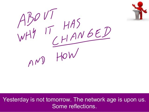 Yesterday is not tomorrow. The network age is upon us. Some reflections.