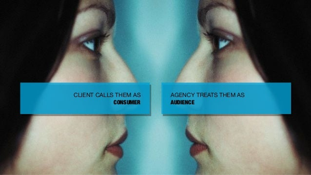 CLIENT CALLS THEM AS    AGENCY TREATS THEM AS            CONSUMER    AUDIENCE                                             ...