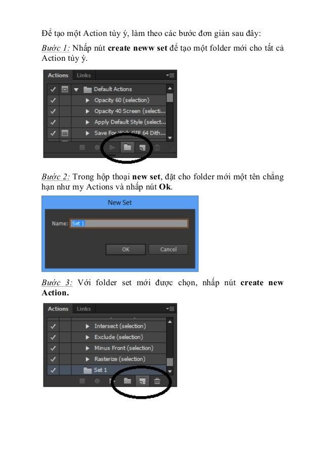 Để tạo một Action tùy ý, làm theo các bước đơn giản sau đây: Bước 1: Nhấp nút create neww set để tạo một folder mới cho tấ...