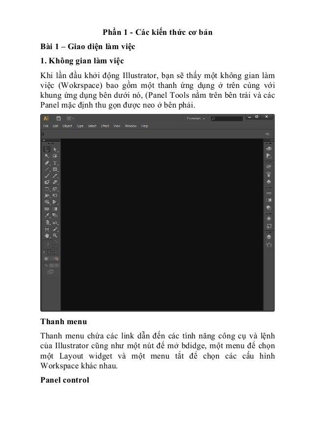Phần 1 - Các kiến thức cơ bản Bài 1 – Giao diện làm việc 1. Không gian làm việc Khi lần đầu khởi động Illustrator, bạn sẽ ...
