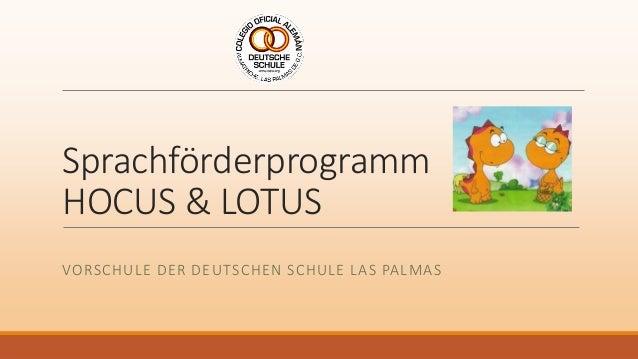 Sprachförderprogramm HOCUS & LOTUS VORSCHULE DER DEUTSCHEN SCHULE LAS PALMAS