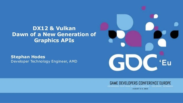 DX12 & Vulkan: Dawn of a New Generation of Graphics APIs