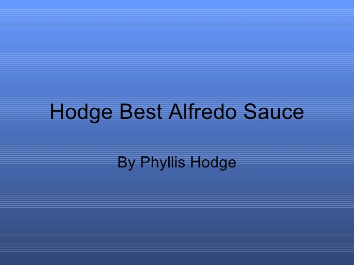 Hodge Best Alfredo Sauce By Phyllis Hodge