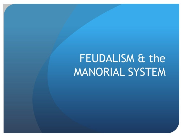 FEUDALISM & the MANORIAL SYSTEM<br />