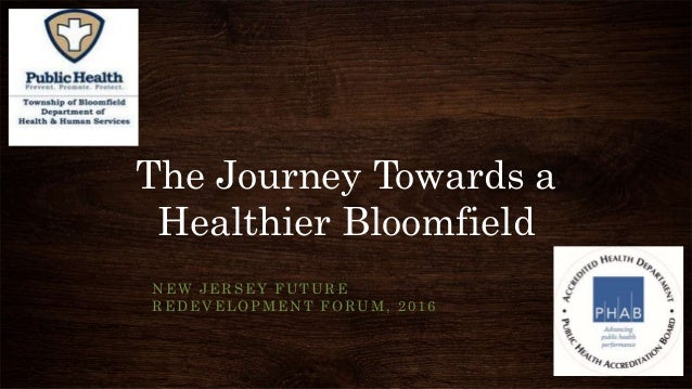 The Journey Towards a Healthier Bloomfield NEW JERSEY FUTURE REDEVELOPMENT FORUM, 2016