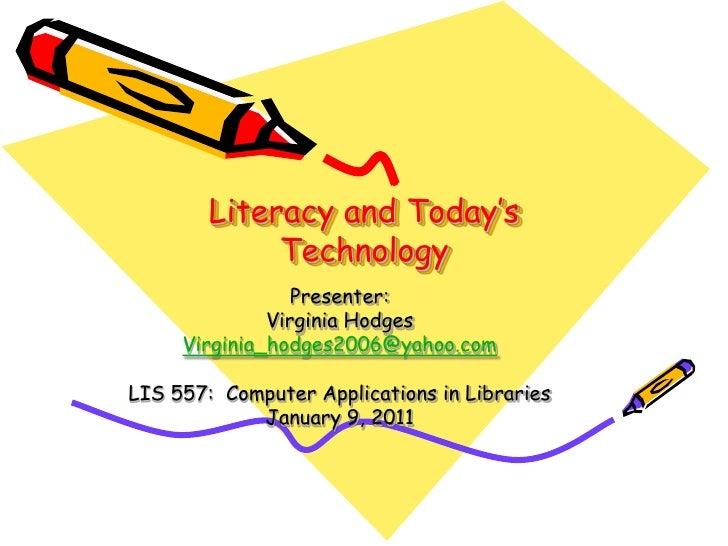 Literacy and Today's              Technology                  Presenter:               Virginia Hodges      Virginia_hodge...