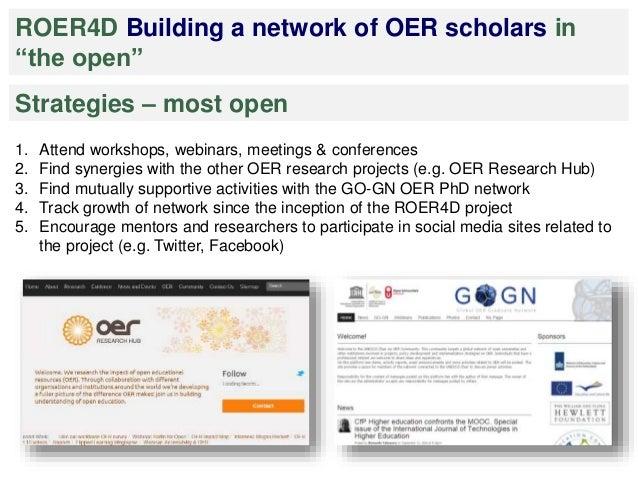 """ROER4D Building a network of OER scholars in  """"the open""""  Strategies – most open  1. Attend workshops, webinars, meetings ..."""