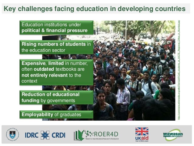 Key challenges facing education in developing countries  Education institutions under  political & financial pressure  Ris...