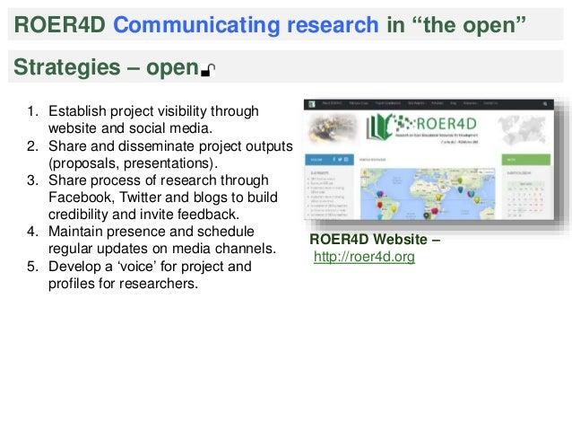 "ROER4D Communicating research in ""the open""  Strategies – open  ROER4D Website –  http://roer4d.org  1. Establish project ..."
