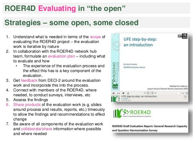 """ROER4D Evaluating in """"the open""""  Strategies – some open, some closed  1. Understand what is needed in terms of the scope o..."""