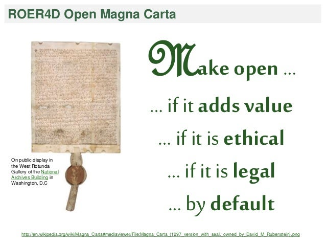 ROER4D Open Magna Carta  Make open …  … if it adds value  … if it is ethical  … if it is legal  … by default  On public di...