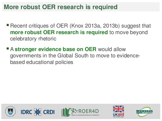 More robust OER research is required  Recent critiques of OER (Knox 2013a, 2013b) suggest that  more robust OER research ...