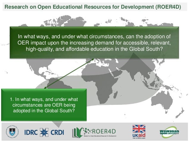 Research on Open Educational Resources for Development (ROER4D)  In what ways, and under what circumstances, can the adopt...