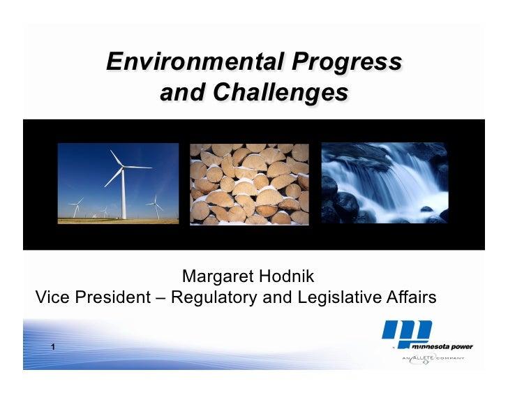 Environmental Progress            and Challenges                  Margaret HodnikVice President – Regulatory and Legislati...