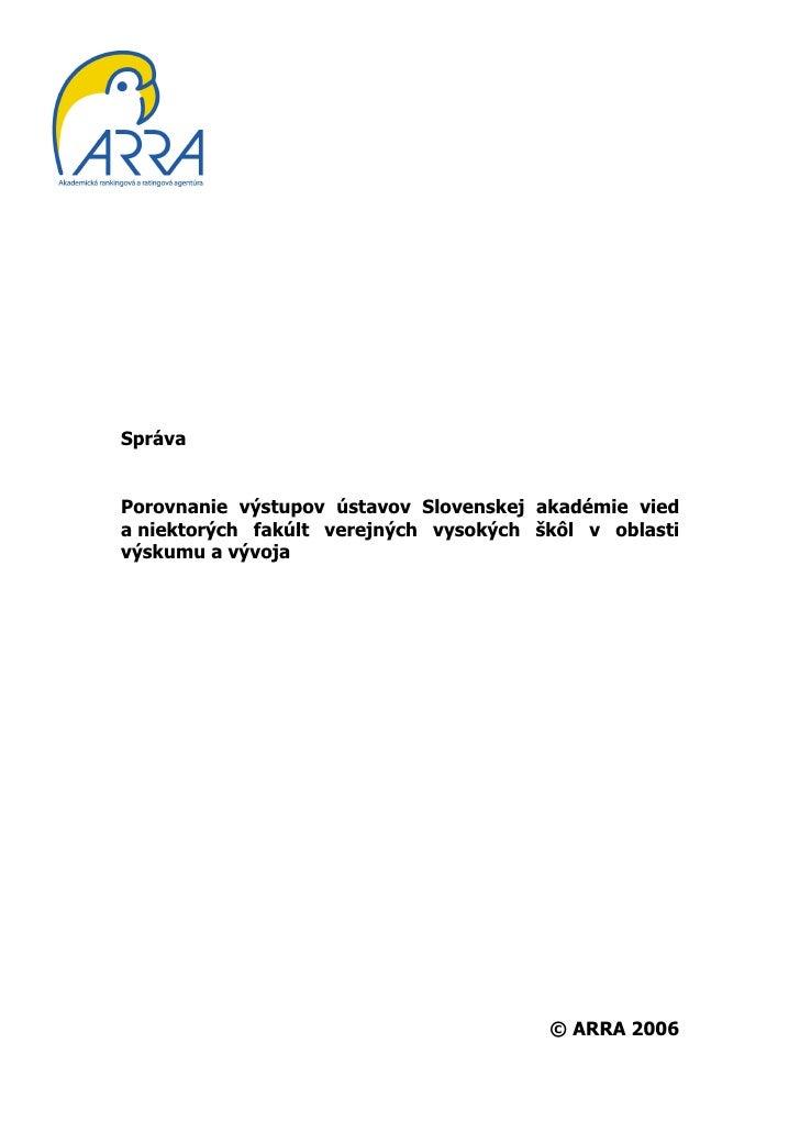 SprávaPorovnanie výstupov ústavov Slovenskej akadémie vieda niektorých fakúlt verejných vysokých škôl v oblastivýskumu a v...