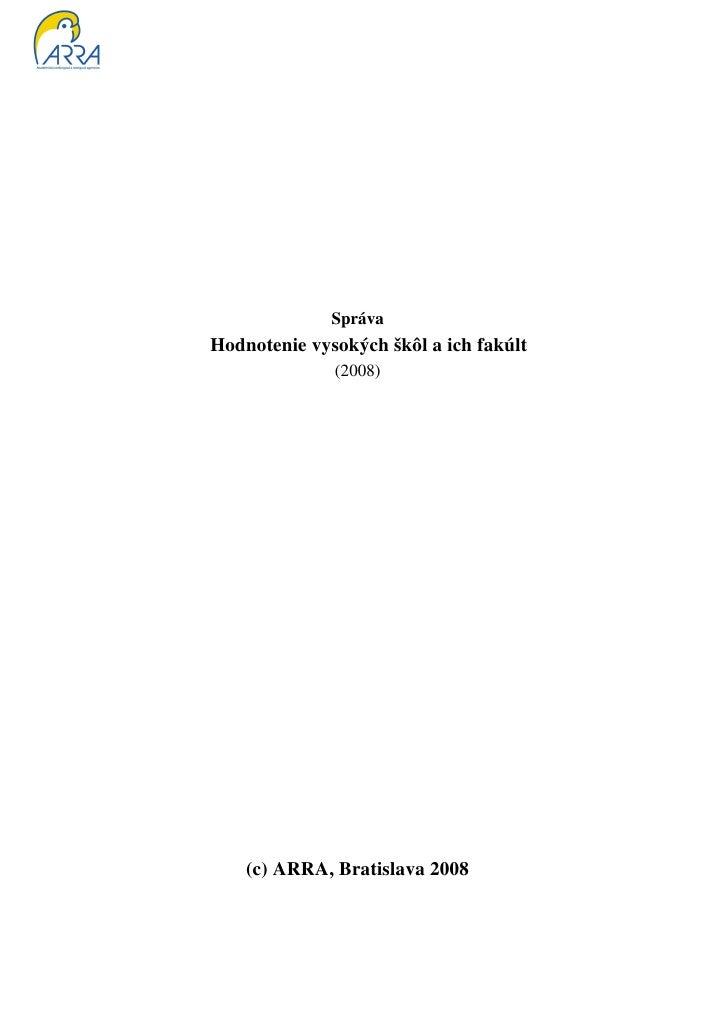 SprávaHodnotenie vysokých škôl a ich fakúlt              (2008)    (c) ARRA, Bratislava 2008