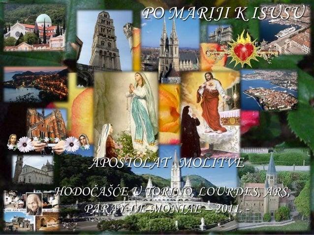 PO MARIJI K ISUSU  APOSTOLAT MOLITVE  – HODOČAŠĆE U TORINO, LOURDES, ARS,  PARAY-LE-MONIAL – 2011. -  Enciende tu sonido