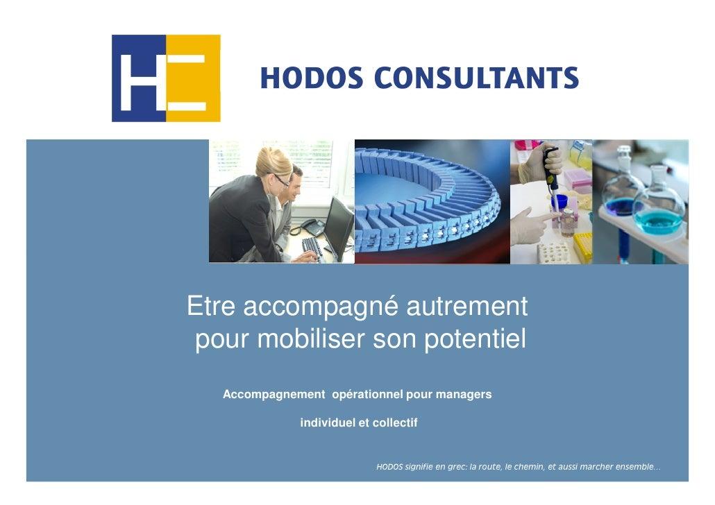 Etre accompagné autrementpour mobiliser son potentiel  Accompagnement opérationnel pour managers             individuel et...