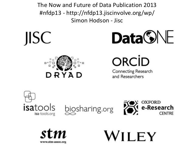 The Now and Future of Data Publication 2013 #nfdp13 - http://nfdp13.jiscinvolve.org/wp/ Simon Hodson - Jisc