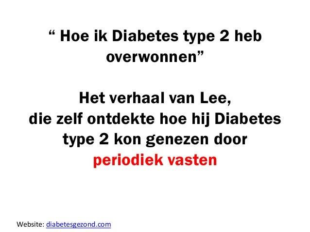 """"""" Hoe ik Diabetes type 2 heb overwonnen"""" Het verhaal van Lee, die zelf ontdekte hoe hij Diabetes type 2 kon genezen door p..."""