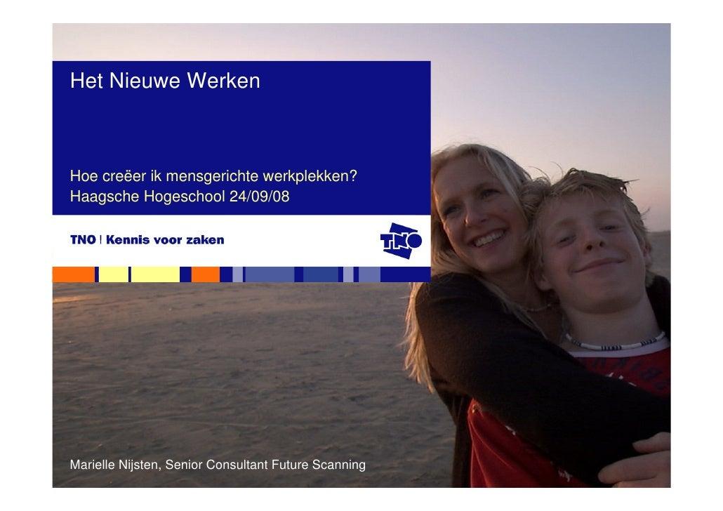 Het Nieuwe Werken    Hoe creëer ik mensgerichte werkplekken? Haagsche Hogeschool 24/09/08     Marielle Nijsten, Senior Con...