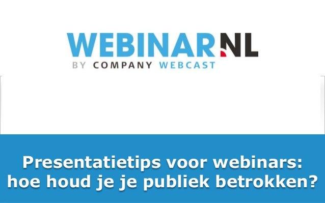Presentatietips voor webinars:hoe houd je je publiek betrokken?          Vrijblijvend advies? Bel gratis 0800-WEBINAR