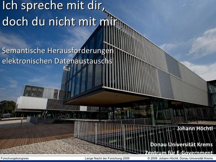 Ich spreche mit dir, doch du nicht mit mir Semantische Herausforderungen elektronischen Datenaustauschs Johann Höchtl Dona...