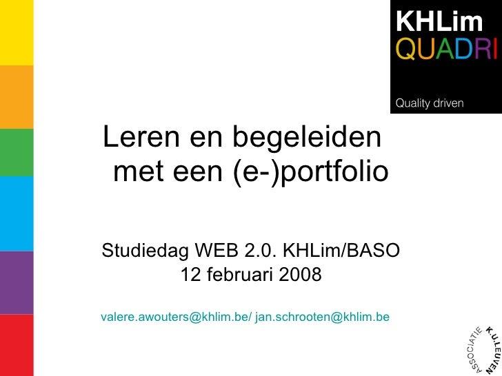 Leren en begeleiden  met een (e-)portfolio Studiedag WEB 2.0. KHLim/BASO 12 februari 2008 valere.awouters@khlim.be/   [ema...