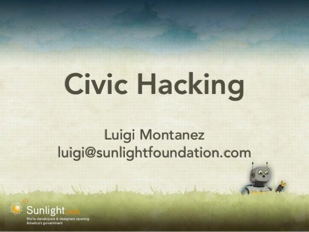 Civic Hacking Luigi Montanez luigi@sunlightfoundation.com
